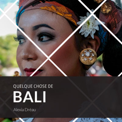 editions-nanika-quelque-chose-de-bali-couverture-alexia-dreau-couverture
